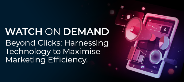 Beyond Clicks: Harnessing Technology to Maximise Marketing Efficiency